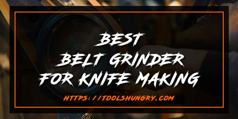 Best Belt Grinder for Knife Making