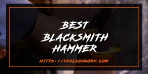 Best Blacksmith Hammer