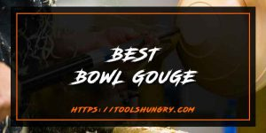 Best Bowl Gouge for the Money