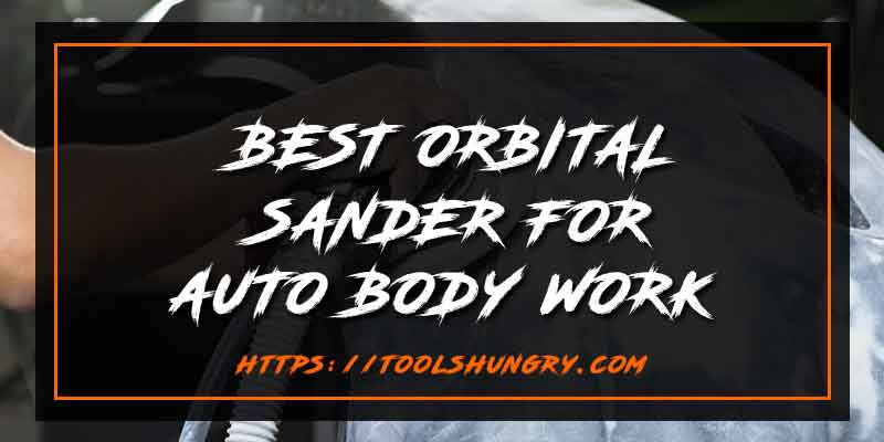 8 Best Orbital Sanders For Auto Body Work 2020 Top Picks