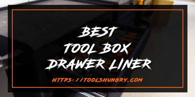 Best Tool Box Drawer Liner