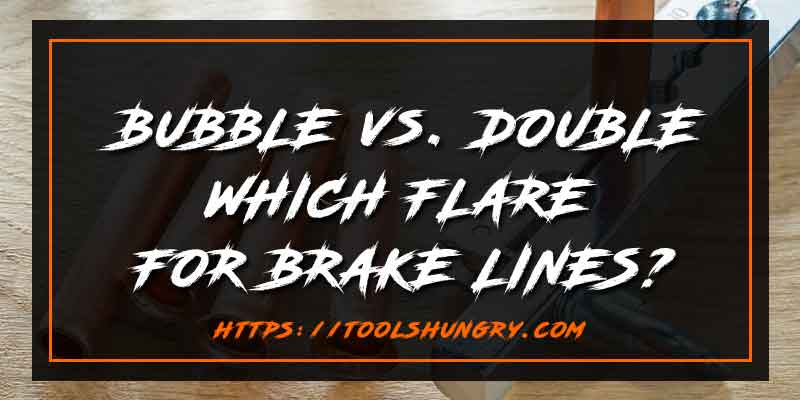 Bubble Flare vs Double Flare for Brake Lines