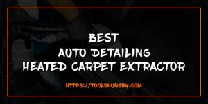 Best Auto Detailing Heated Carpet Extractor Reviews