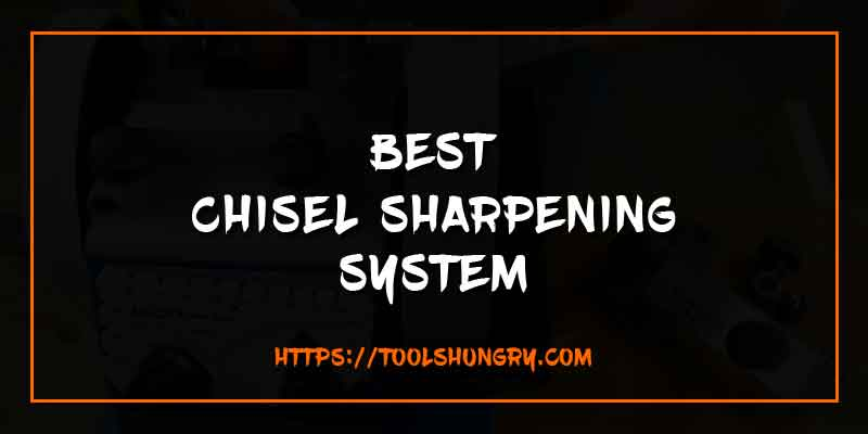 Best Chisel Sharpening System