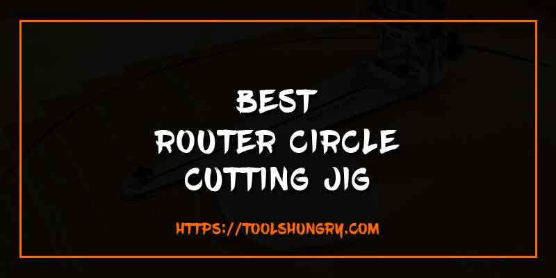 Best Router Circle Cutting Jig