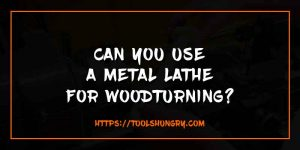 Can You Use a Metal Lathe for Woodturning