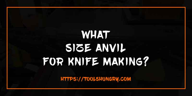 What size anvil for knife making