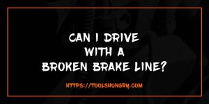 Can I Drive with a Broken Brake Line