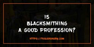 Is Blacksmithing A Good Profession